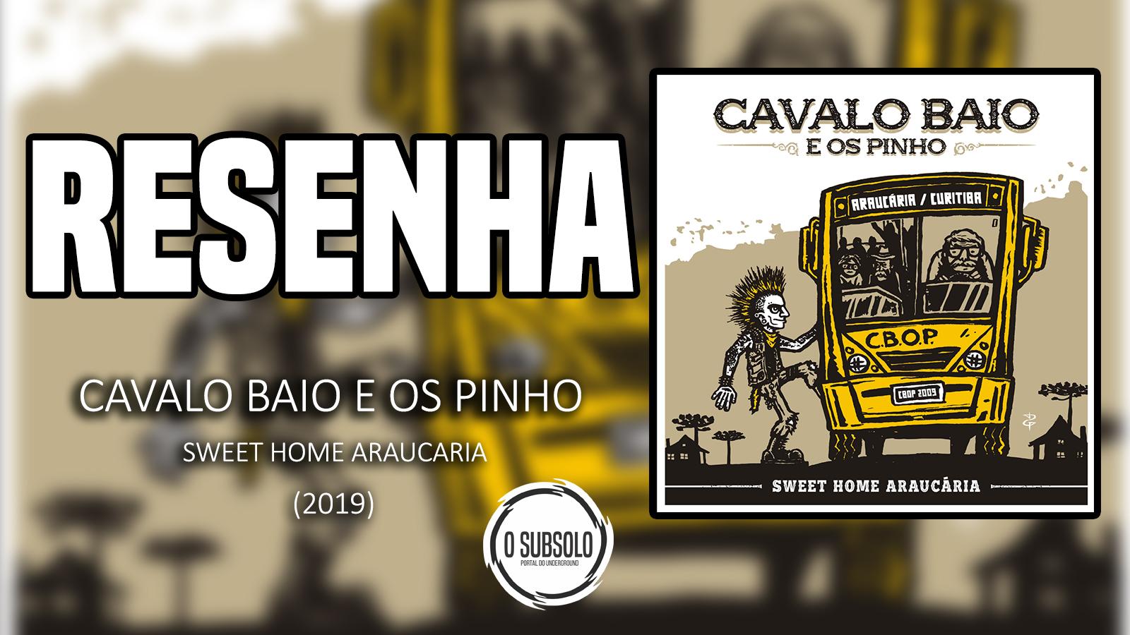 O SUBSOLO | RESENHA | SWEET HOME ARAUCÁRIA - CAVALO BAIO E OS PINHO(2019)